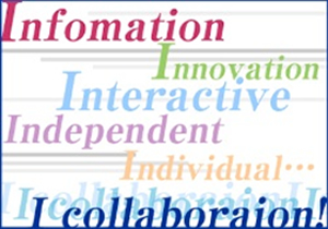 Information、Innovation、Interactive、ndependent Individual… I collaboration!